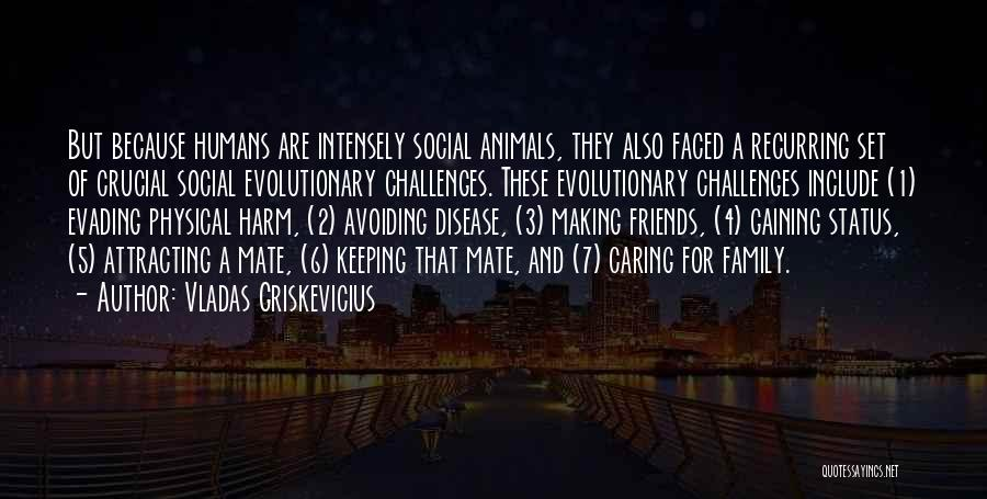 Humans Are Animals Quotes By Vladas Griskevicius