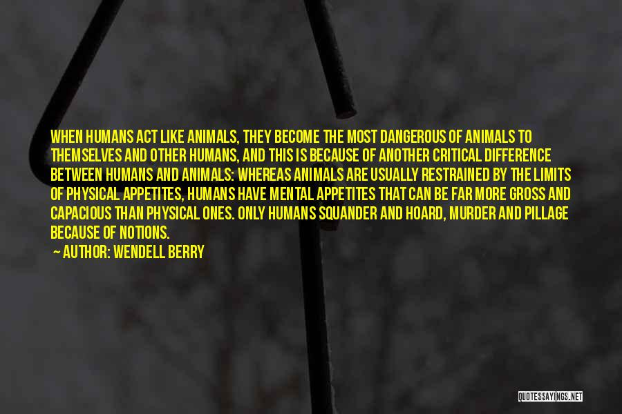 Humans Are Animals Quotes By Wendell Berry