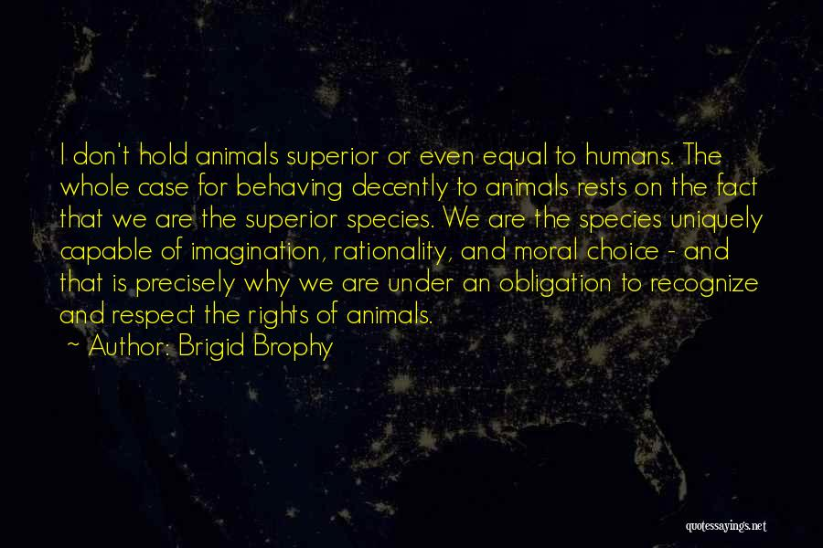 Humans Are Not Equal Quotes By Brigid Brophy
