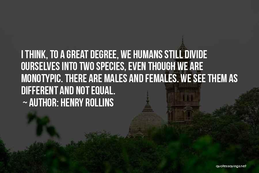 Humans Are Not Equal Quotes By Henry Rollins