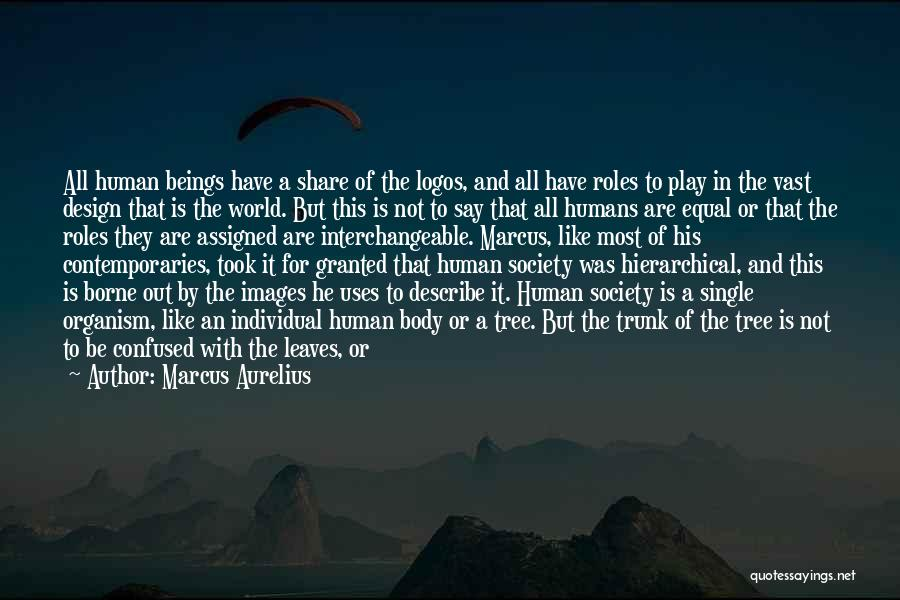 Humans Are Not Equal Quotes By Marcus Aurelius