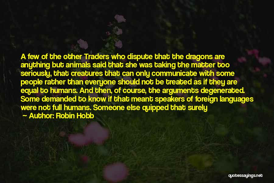 Humans Are Not Equal Quotes By Robin Hobb