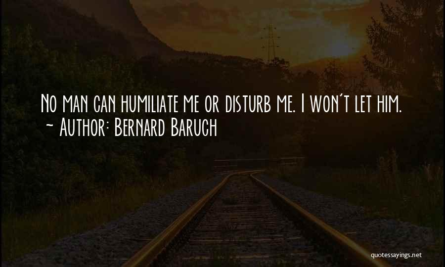Humiliate Me Quotes By Bernard Baruch