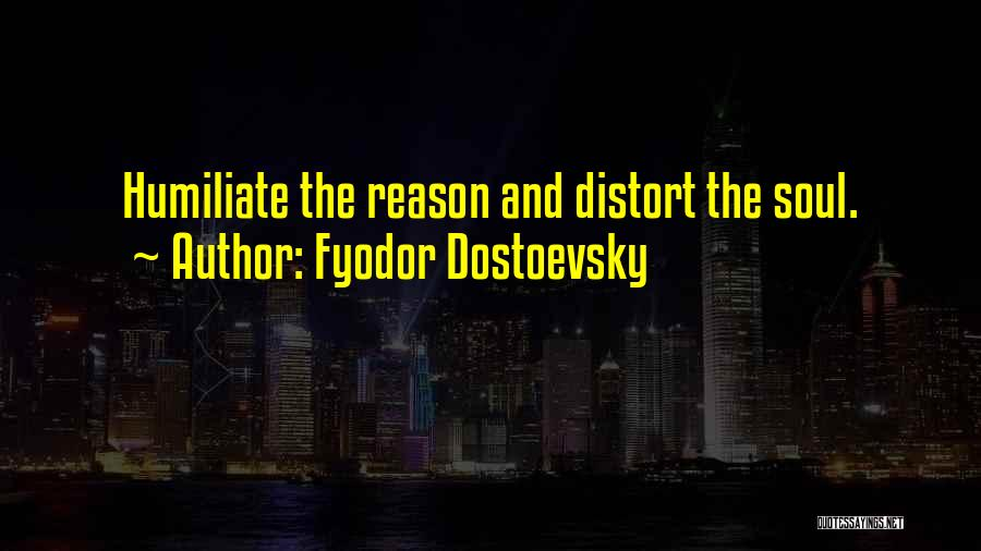 Humiliate Me Quotes By Fyodor Dostoevsky