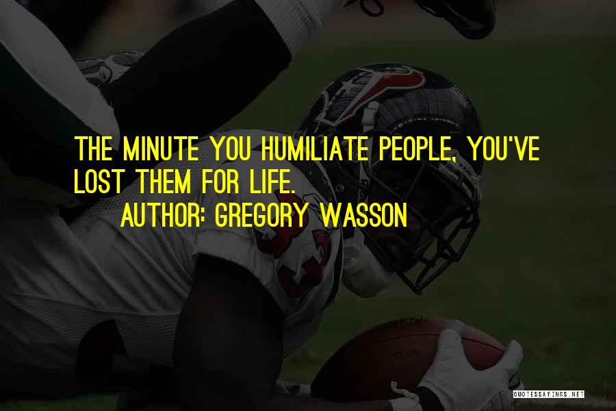 Humiliate Me Quotes By Gregory Wasson