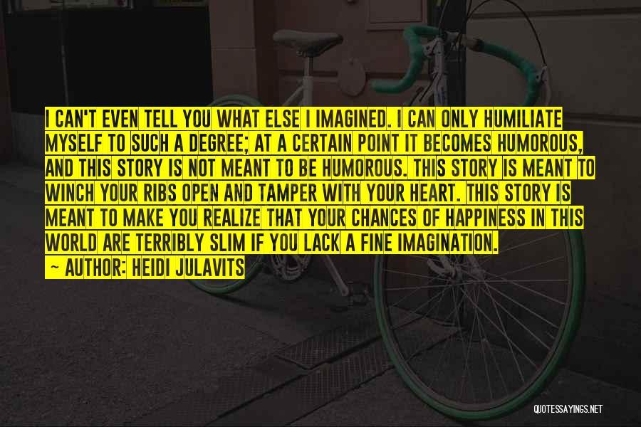 Humiliate Me Quotes By Heidi Julavits