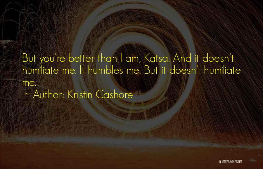 Humiliate Me Quotes By Kristin Cashore