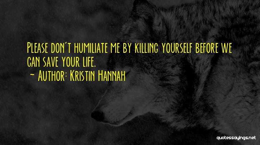Humiliate Me Quotes By Kristin Hannah