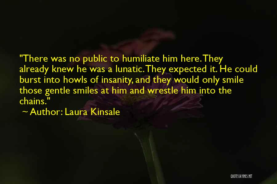 Humiliate Me Quotes By Laura Kinsale