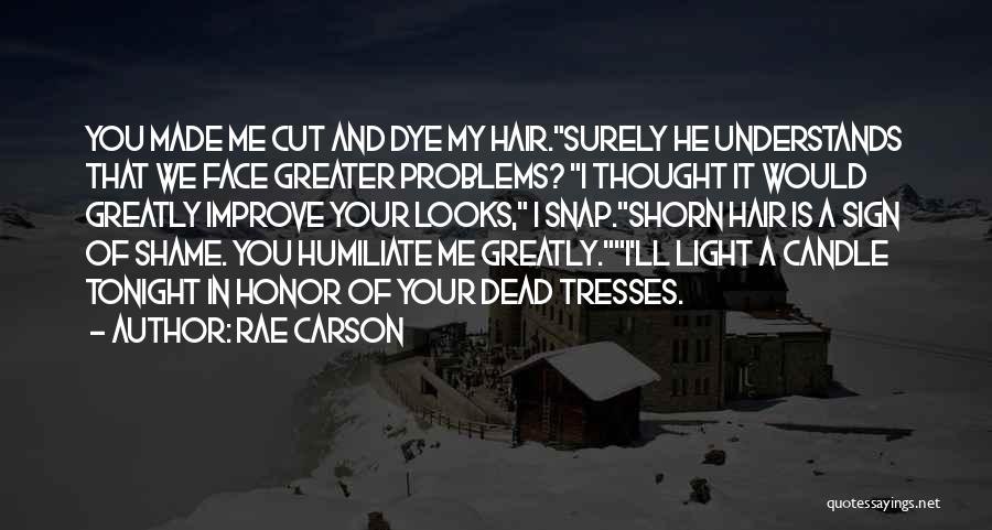 Humiliate Me Quotes By Rae Carson