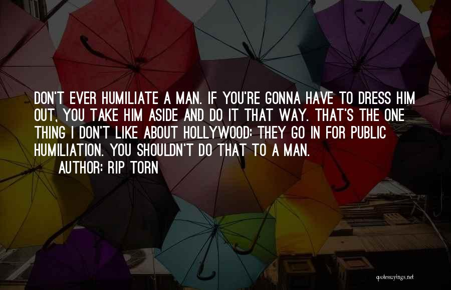 Humiliate Me Quotes By Rip Torn