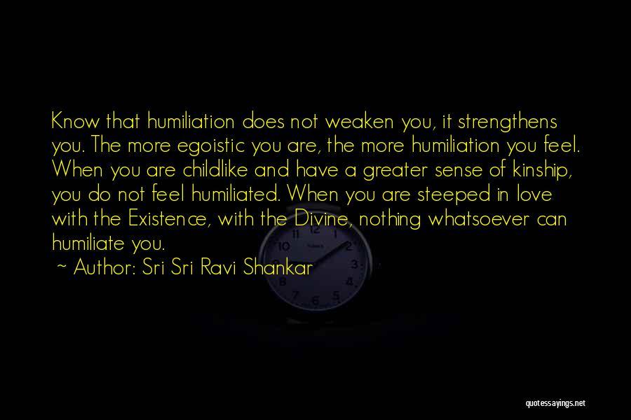 Humiliate Me Quotes By Sri Sri Ravi Shankar