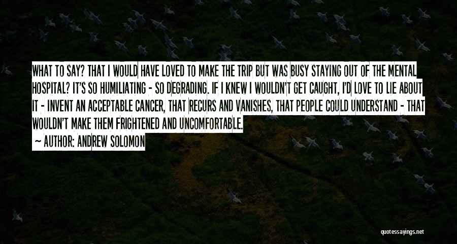 Humiliating Quotes By Andrew Solomon