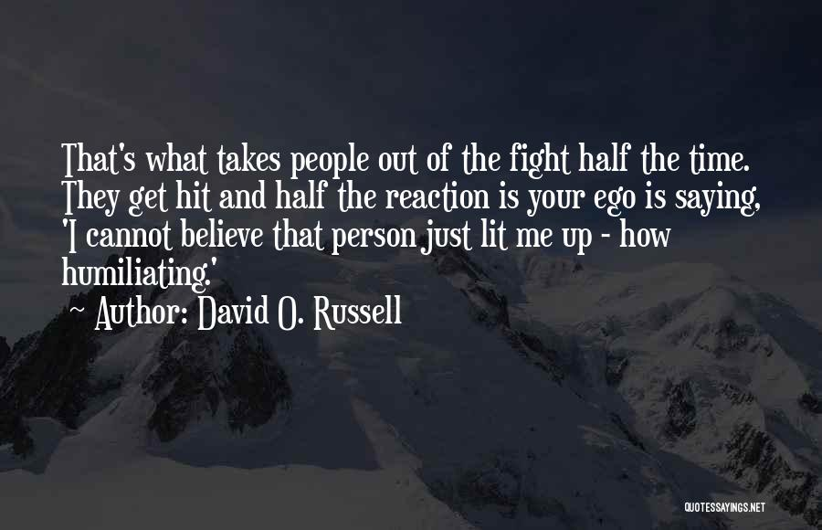 Humiliating Quotes By David O. Russell