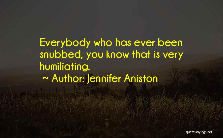 Humiliating Quotes By Jennifer Aniston