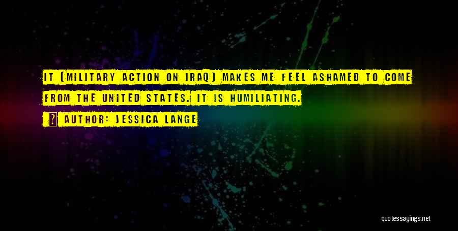 Humiliating Quotes By Jessica Lange