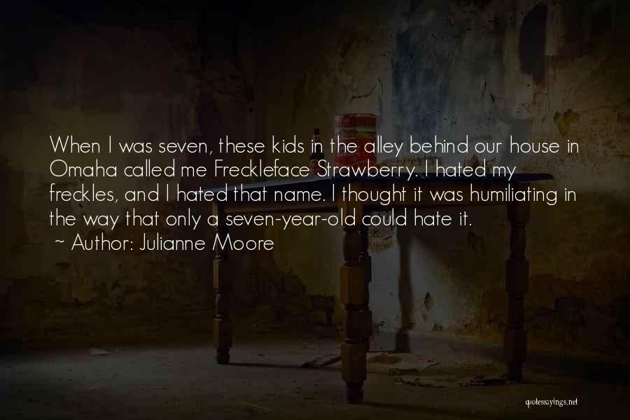 Humiliating Quotes By Julianne Moore