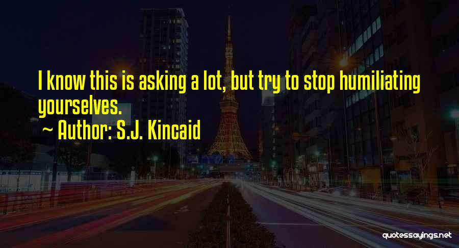 Humiliating Quotes By S.J. Kincaid