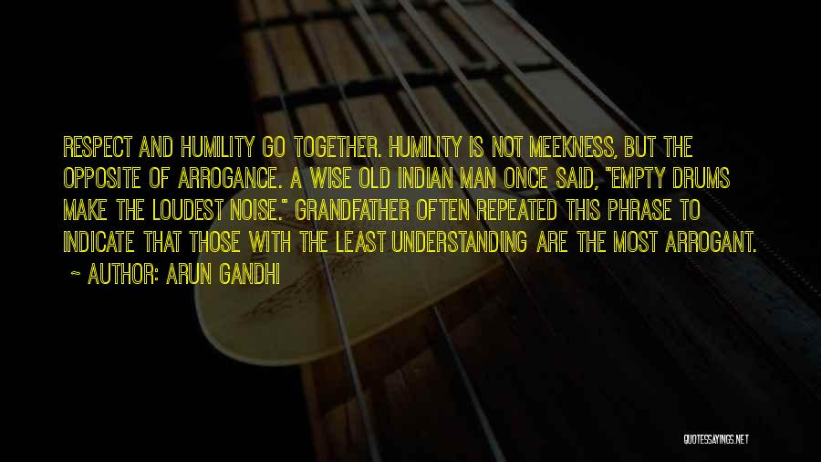 Humility And Arrogance Quotes By Arun Gandhi