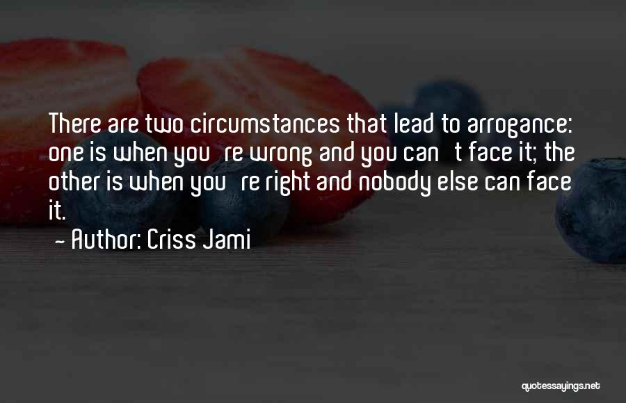 Humility And Arrogance Quotes By Criss Jami