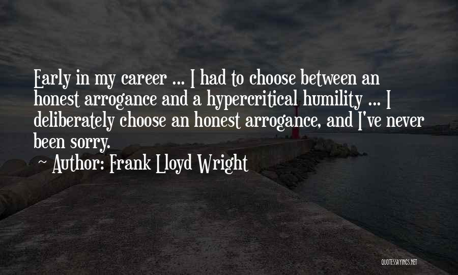 Humility And Arrogance Quotes By Frank Lloyd Wright