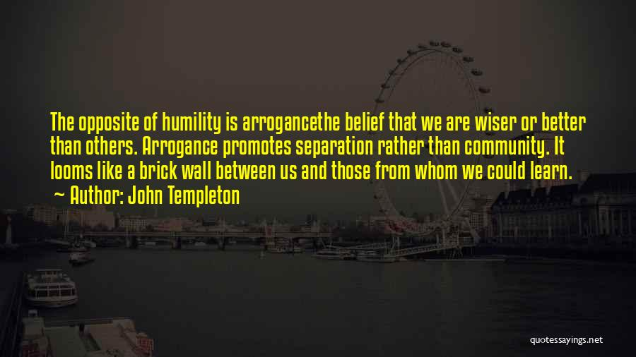 Humility And Arrogance Quotes By John Templeton