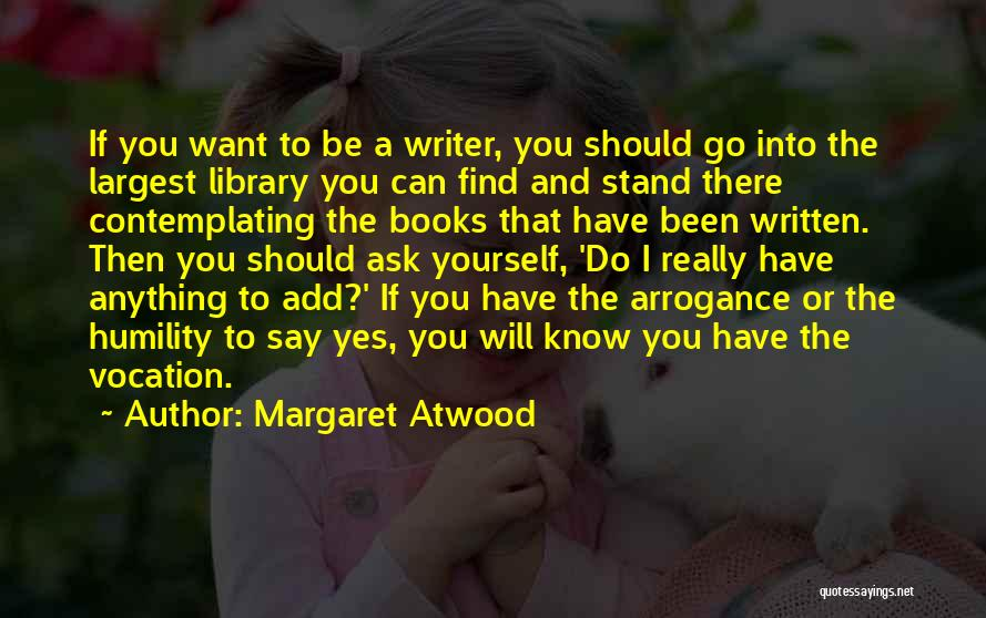 Humility And Arrogance Quotes By Margaret Atwood