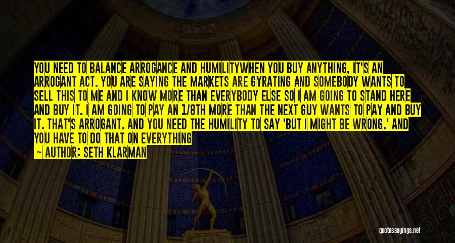 Humility And Arrogance Quotes By Seth Klarman