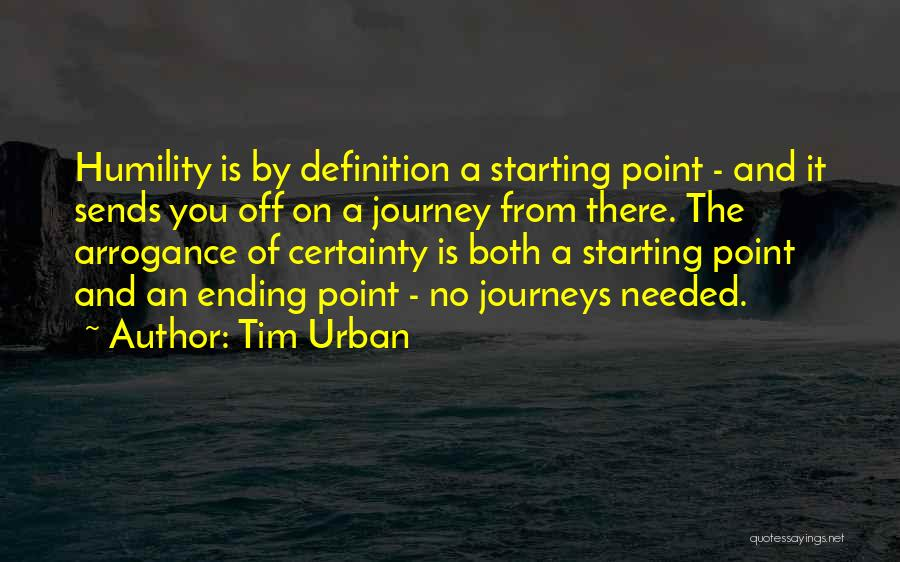 Humility And Arrogance Quotes By Tim Urban