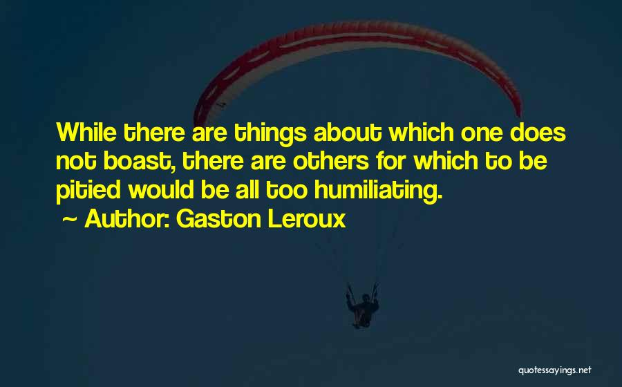 Humility And Bragging Quotes By Gaston Leroux