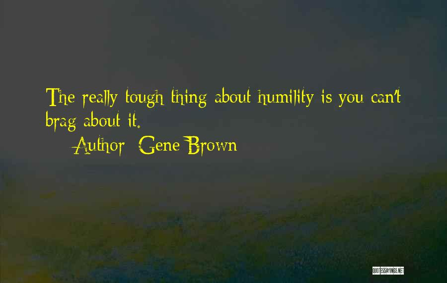 Humility And Bragging Quotes By Gene Brown