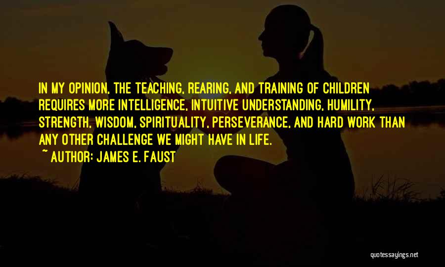 Humility And Hard Work Quotes By James E. Faust