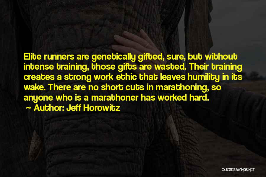 Humility And Hard Work Quotes By Jeff Horowitz
