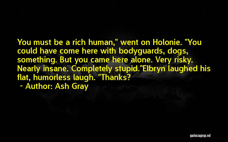 Humorless Quotes By Ash Gray