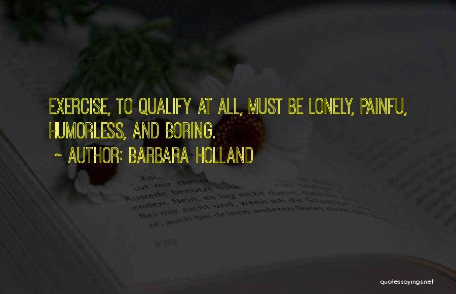 Humorless Quotes By Barbara Holland