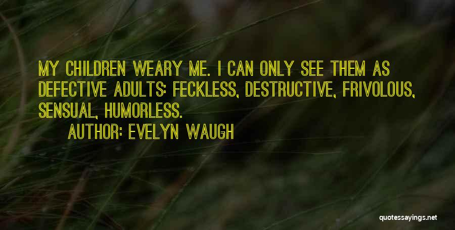 Humorless Quotes By Evelyn Waugh