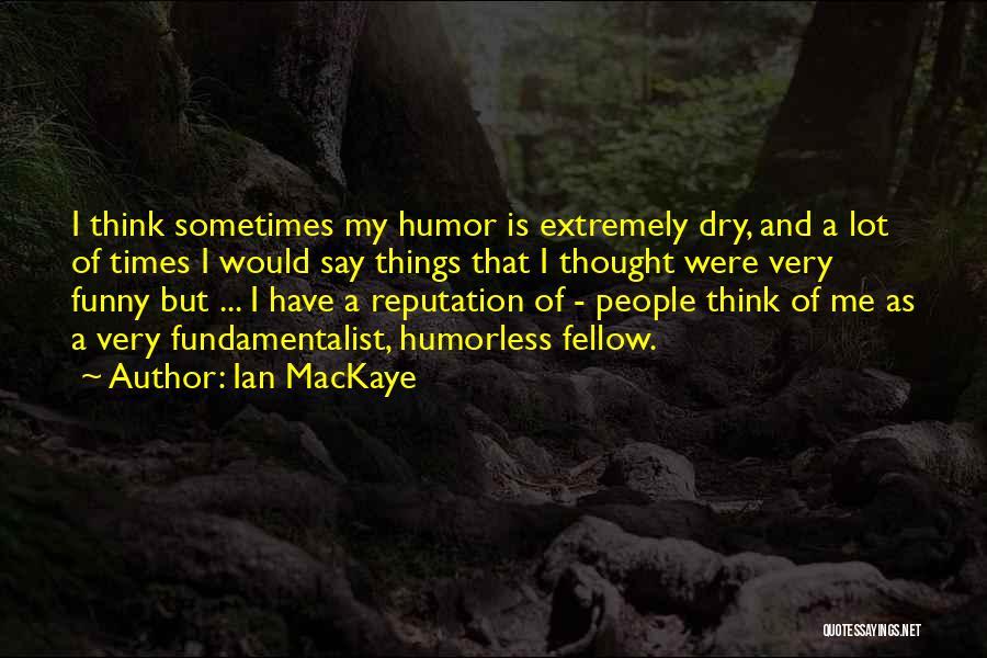 Humorless Quotes By Ian MacKaye