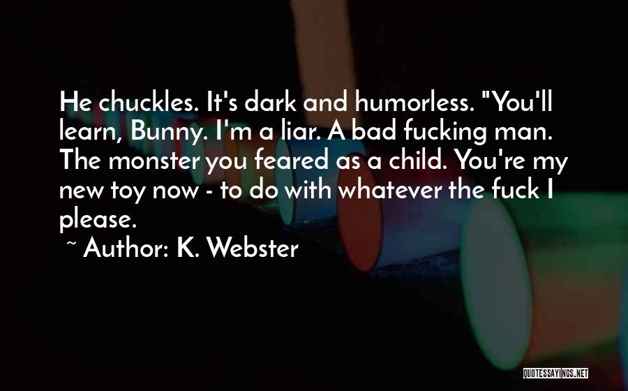 Humorless Quotes By K. Webster
