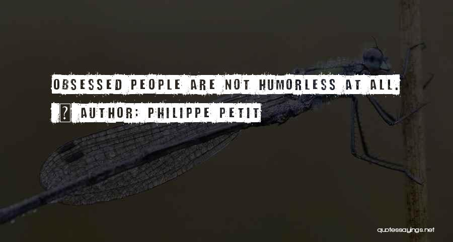 Humorless Quotes By Philippe Petit