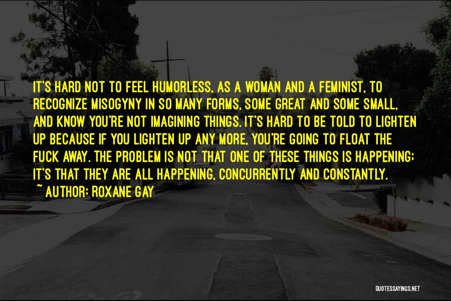 Humorless Quotes By Roxane Gay