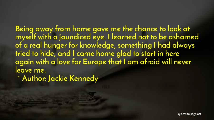 Hunger For Knowledge Quotes By Jackie Kennedy