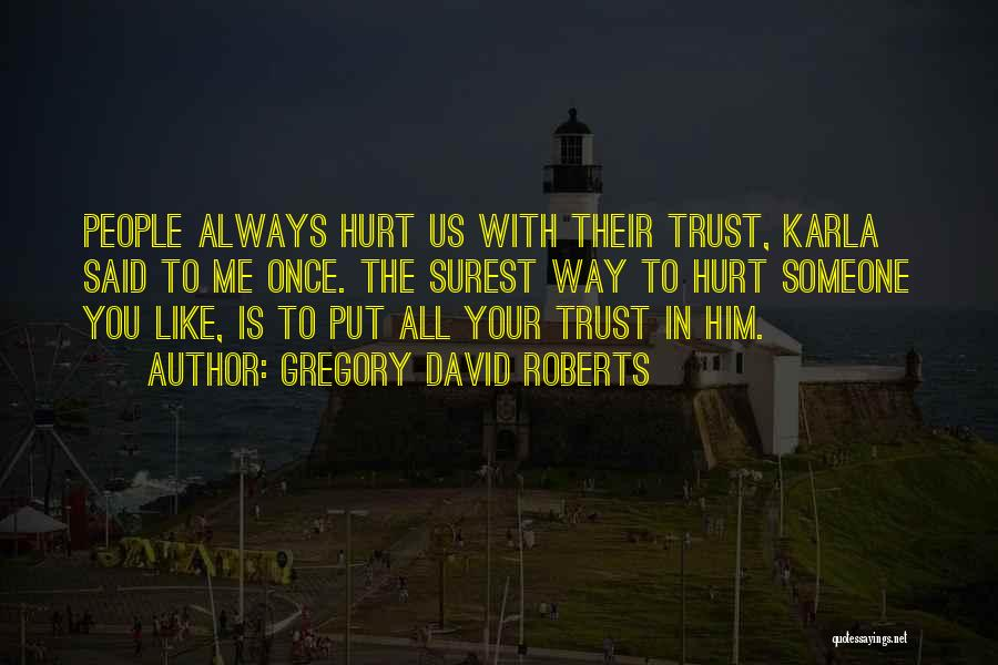 Hurt In Trust Quotes By Gregory David Roberts