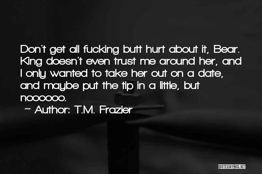 Hurt In Trust Quotes By T.M. Frazier