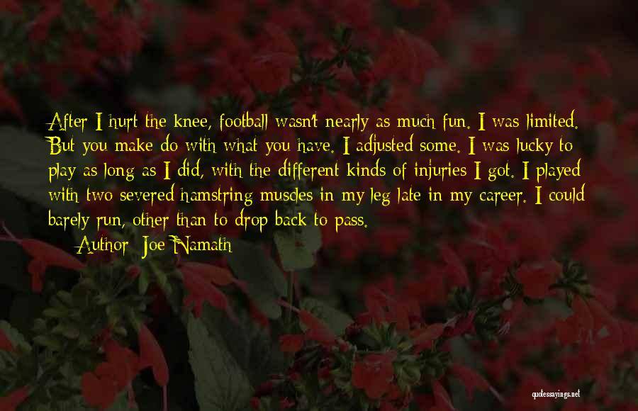 Hurt Knee Quotes By Joe Namath