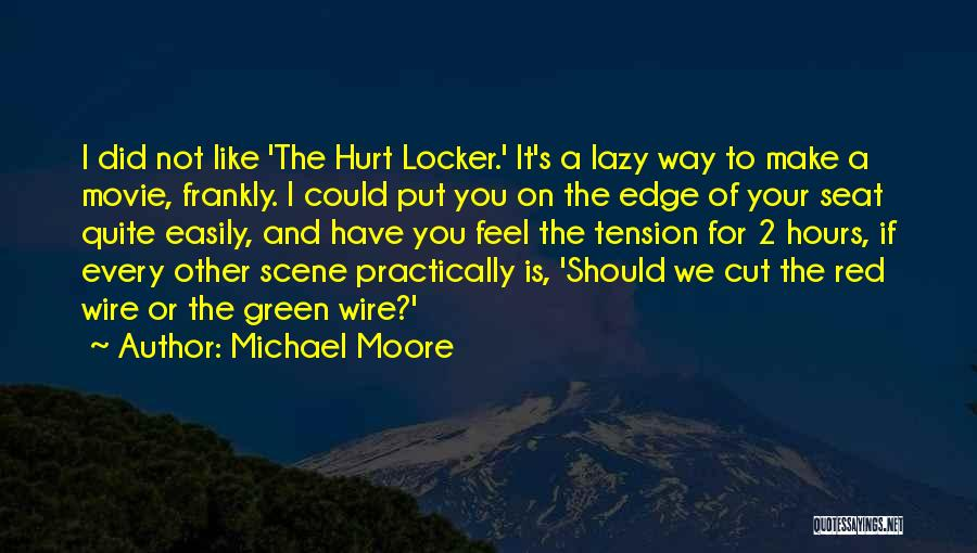 Hurt Locker Quotes By Michael Moore