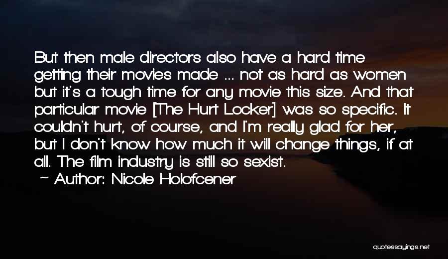 Hurt Locker Quotes By Nicole Holofcener