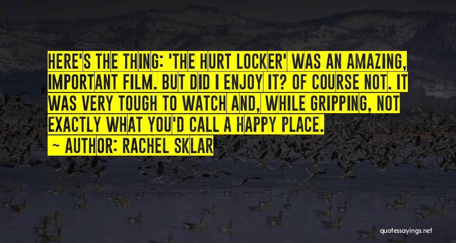 Hurt Locker Quotes By Rachel Sklar