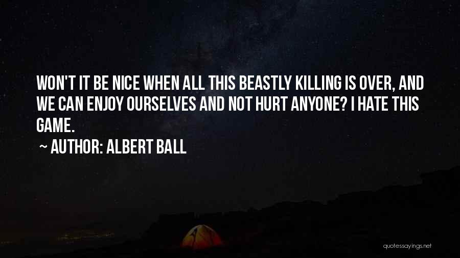 Hurt Ourselves Quotes By Albert Ball