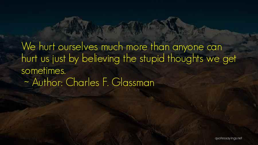 Hurt Ourselves Quotes By Charles F. Glassman