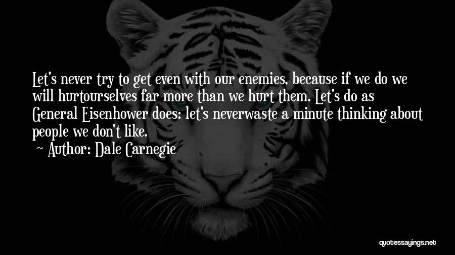 Hurt Ourselves Quotes By Dale Carnegie